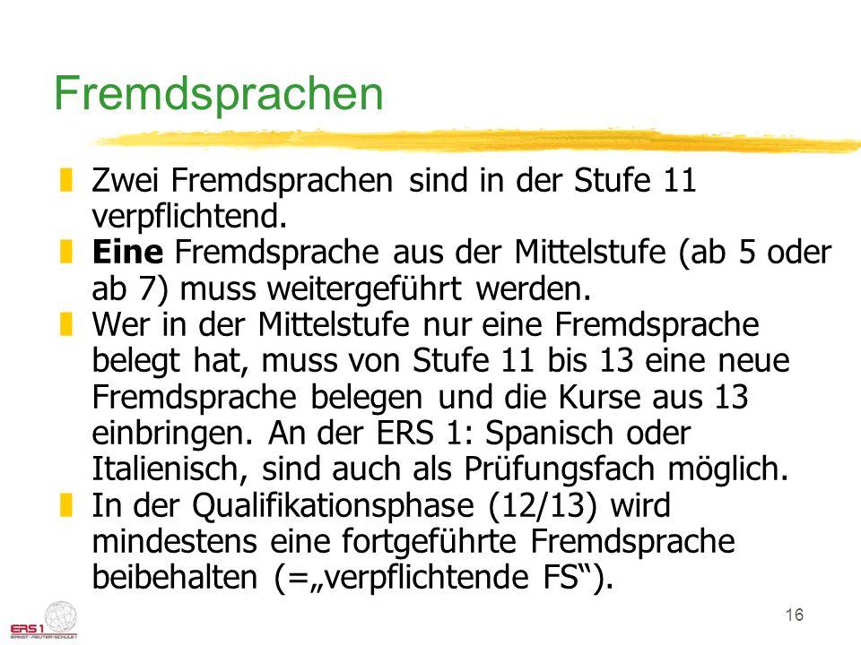 16 Fremdsprachen zZwei Fremdsprachen sind in der Stufe 11 verpflichtend. zEine Fremdsprache aus der Mittelstufe (ab 5 oder ab 7) muss weitergeführt we