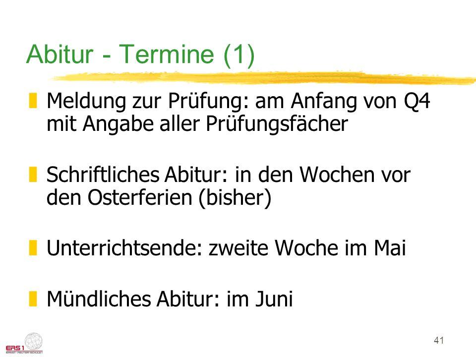 41 Abitur - Termine (1) zMeldung zur Prüfung: am Anfang von Q4 mit Angabe aller Prüfungsfächer zSchriftliches Abitur: in den Wochen vor den Osterferie