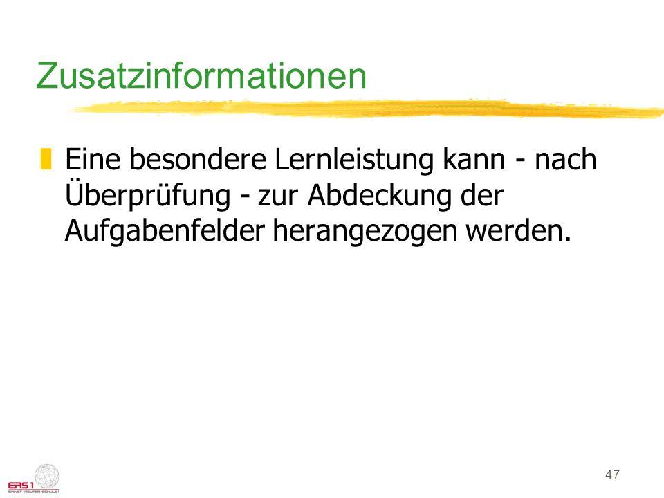 47 Zusatzinformationen zEine besondere Lernleistung kann - nach Überprüfung - zur Abdeckung der Aufgabenfelder herangezogen werden.