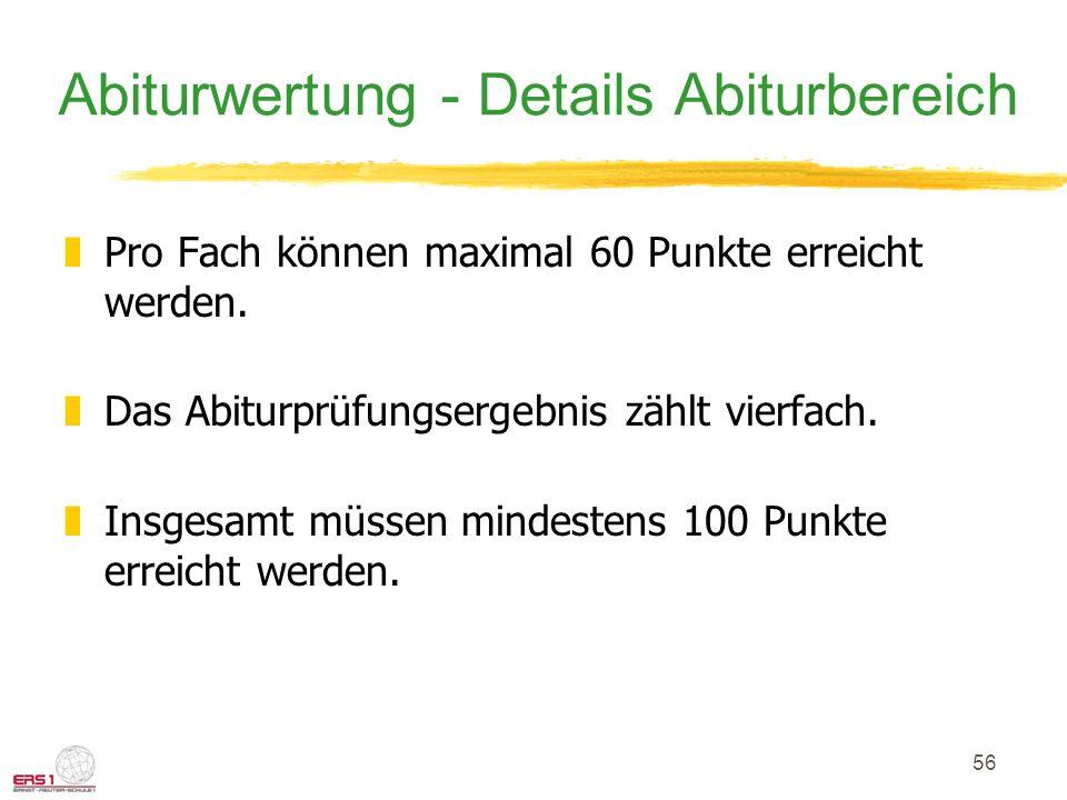 56 Abiturwertung - Details Abiturbereich zPro Fach können maximal 60 Punkte erreicht werden. zDas Abiturprüfungsergebnis zählt vierfach. zInsgesamt mü
