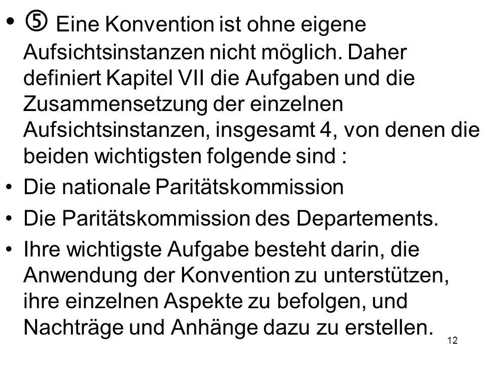 Eine Konvention ist ohne eigene Aufsichtsinstanzen nicht möglich. Daher definiert Kapitel VII die Aufgaben und die Zusammensetzung der einzelnen Aufsi
