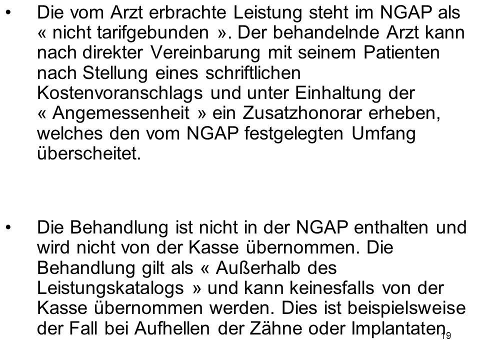 Die vom Arzt erbrachte Leistung steht im NGAP als « nicht tarifgebunden ». Der behandelnde Arzt kann nach direkter Vereinbarung mit seinem Patienten n