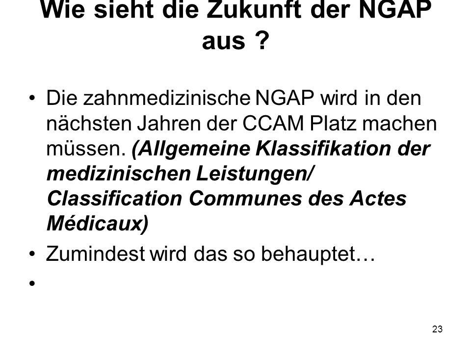 Wie sieht die Zukunft der NGAP aus ? Die zahnmedizinische NGAP wird in den nächsten Jahren der CCAM Platz machen müssen. (Allgemeine Klassifikation de