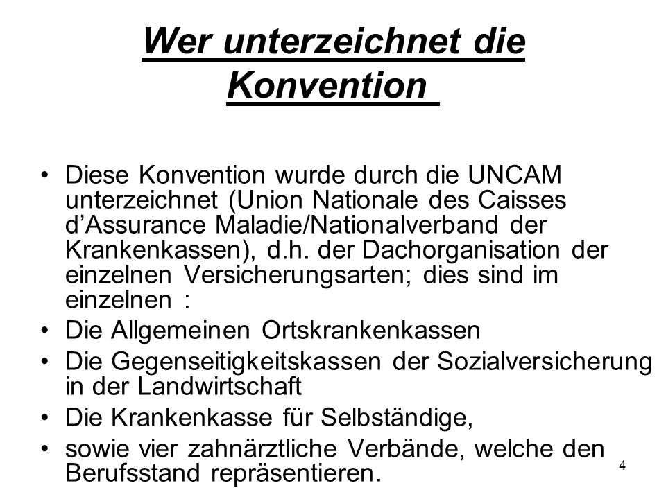 Wer unterzeichnet die Konvention Diese Konvention wurde durch die UNCAM unterzeichnet (Union Nationale des Caisses dAssurance Maladie/Nationalverband der Krankenkassen), d.h.