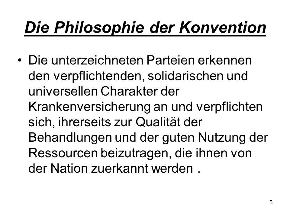 Die Philosophie der Konvention Die unterzeichneten Parteien erkennen den verpflichtenden, solidarischen und universellen Charakter der Krankenversiche