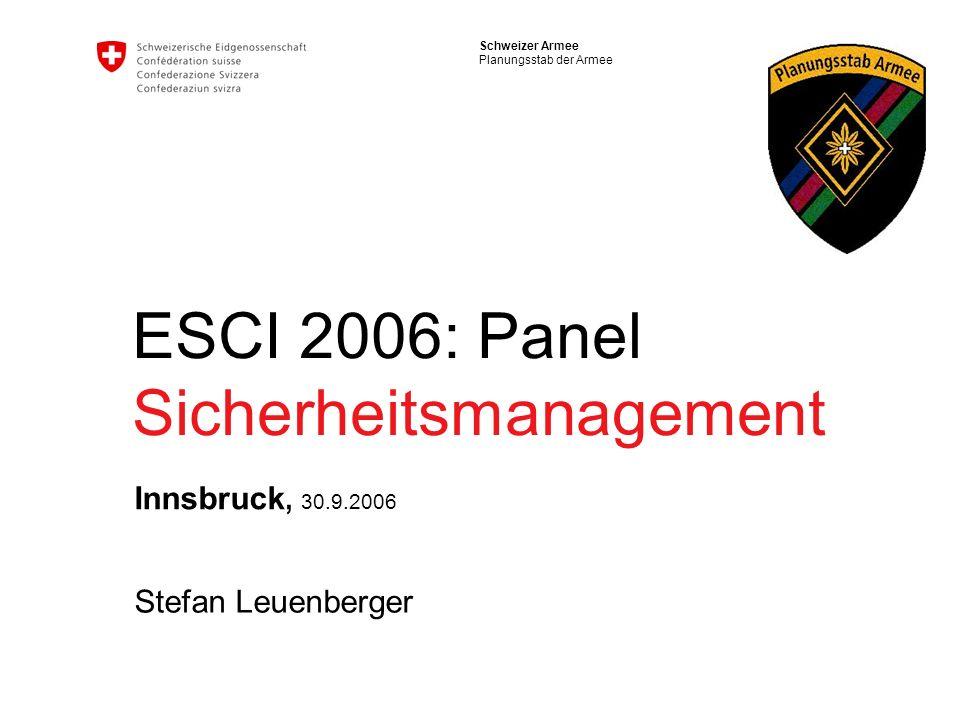 Schweizer Armee Planungsstab der Armee ESCI 2006: Panel Sicherheitsmanagement Innsbruck, 30.9.2006 Stefan Leuenberger