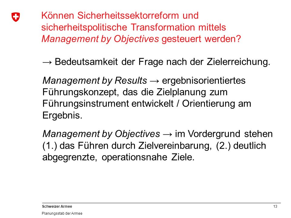 13 Schweizer Armee Planungsstab der Armee Können Sicherheitssektorreform und sicherheitspolitische Transformation mittels Management by Objectives gesteuert werden.
