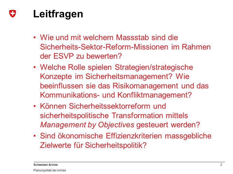 3 Schweizer Armee Planungsstab der Armee Leitfragen Wie und mit welchem Massstab sind die Sicherheits-Sektor-Reform-Missionen im Rahmen der ESVP zu bewerten.