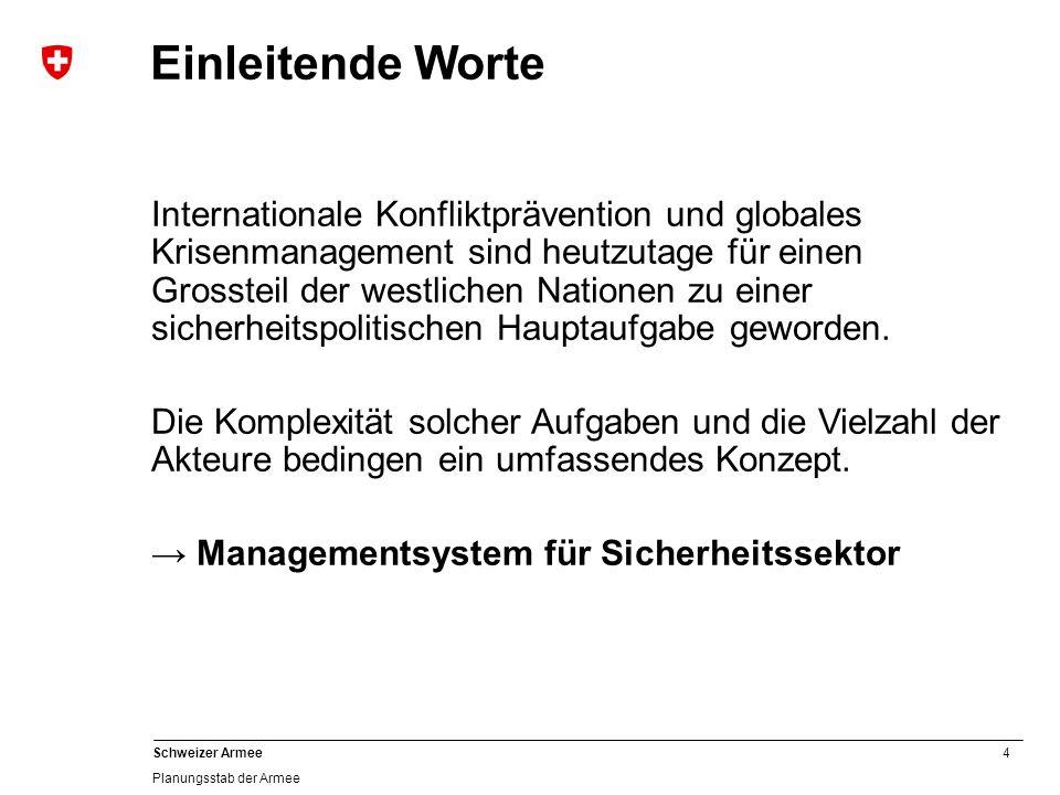 4 Schweizer Armee Planungsstab der Armee Einleitende Worte Internationale Konfliktprävention und globales Krisenmanagement sind heutzutage für einen Grossteil der westlichen Nationen zu einer sicherheitspolitischen Hauptaufgabe geworden.
