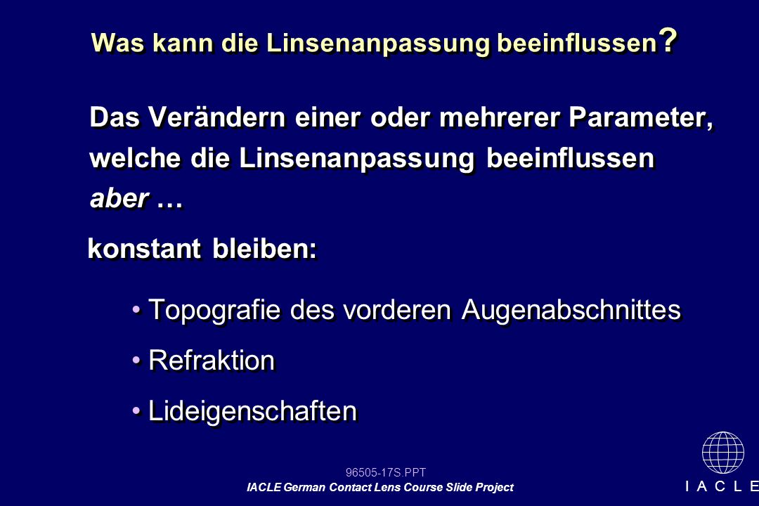 96505-17S.PPT IACLE German Contact Lens Course Slide Project I A C L E Was kann die Linsenanpassung beeinflussen .