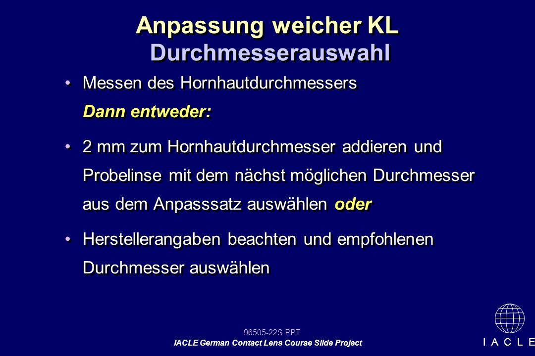96505-22S.PPT IACLE German Contact Lens Course Slide Project I A C L E Messen des Hornhautdurchmessers Dann entweder: 2 mm zum Hornhautdurchmesser add