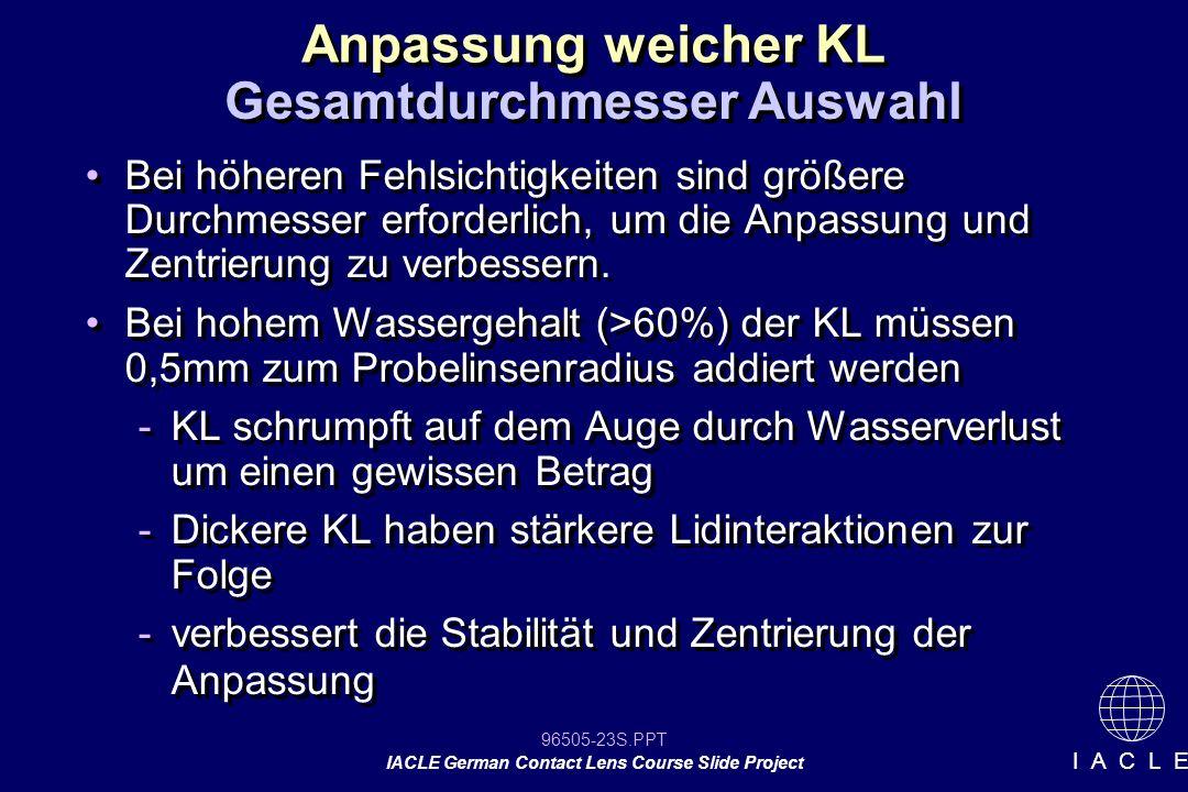 96505-23S.PPT IACLE German Contact Lens Course Slide Project I A C L E Anpassung weicher KL Bei höheren Fehlsichtigkeiten sind größere Durchmesser erf