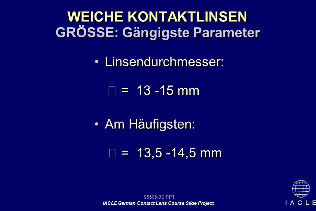 96505-44S.PPT IACLE German Contact Lens Course Slide Project I A C L E Anpassung weicher KL Sphärische, Minuslinsen: < 0,06 mm, sehr dünn 0,06 – 0,10 mm, dünn 0,10 – 0,15 mm, standard > 0,15 mm, dick (veraltet) Bei bestimmten KL Serien unterliegt die Mittendicke von Plus- & Torischen KL der Stärke und dem Linsendesign Sphärische, Minuslinsen: < 0,06 mm, sehr dünn 0,06 – 0,10 mm, dünn 0,10 – 0,15 mm, standard > 0,15 mm, dick (veraltet) Bei bestimmten KL Serien unterliegt die Mittendicke von Plus- & Torischen KL der Stärke und dem Linsendesign Beschreibung der Dicke