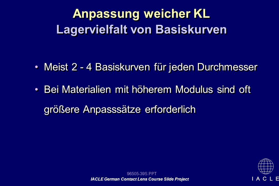 96505-39S.PPT IACLE German Contact Lens Course Slide Project I A C L E Meist 2 - 4 Basiskurven für jeden Durchmesser Bei Materialien mit höherem Modul