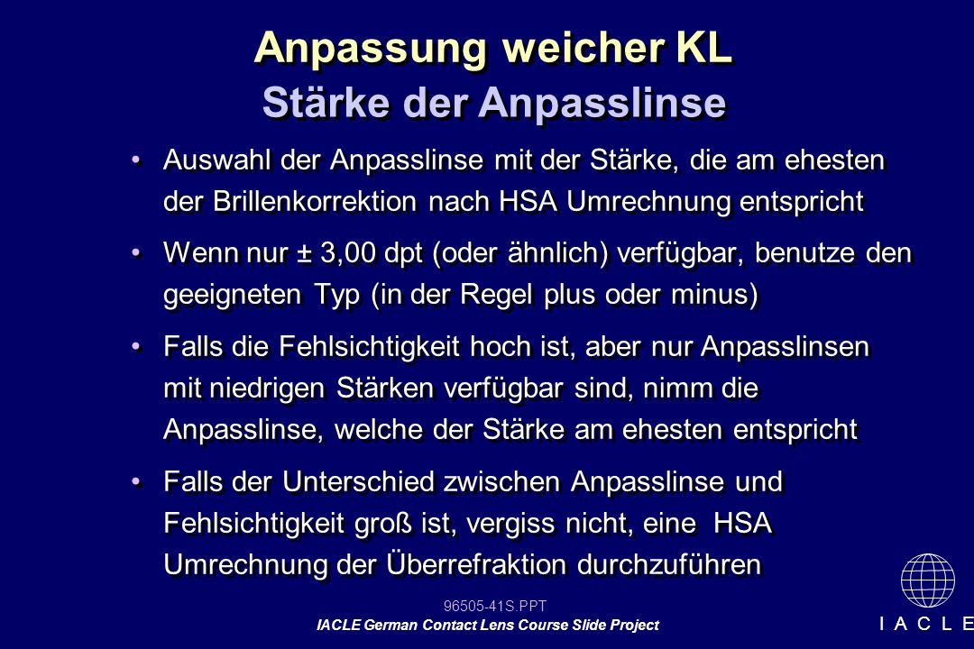 96505-41S.PPT IACLE German Contact Lens Course Slide Project I A C L E Auswahl der Anpasslinse mit der Stärke, die am ehesten der Brillenkorrektion na