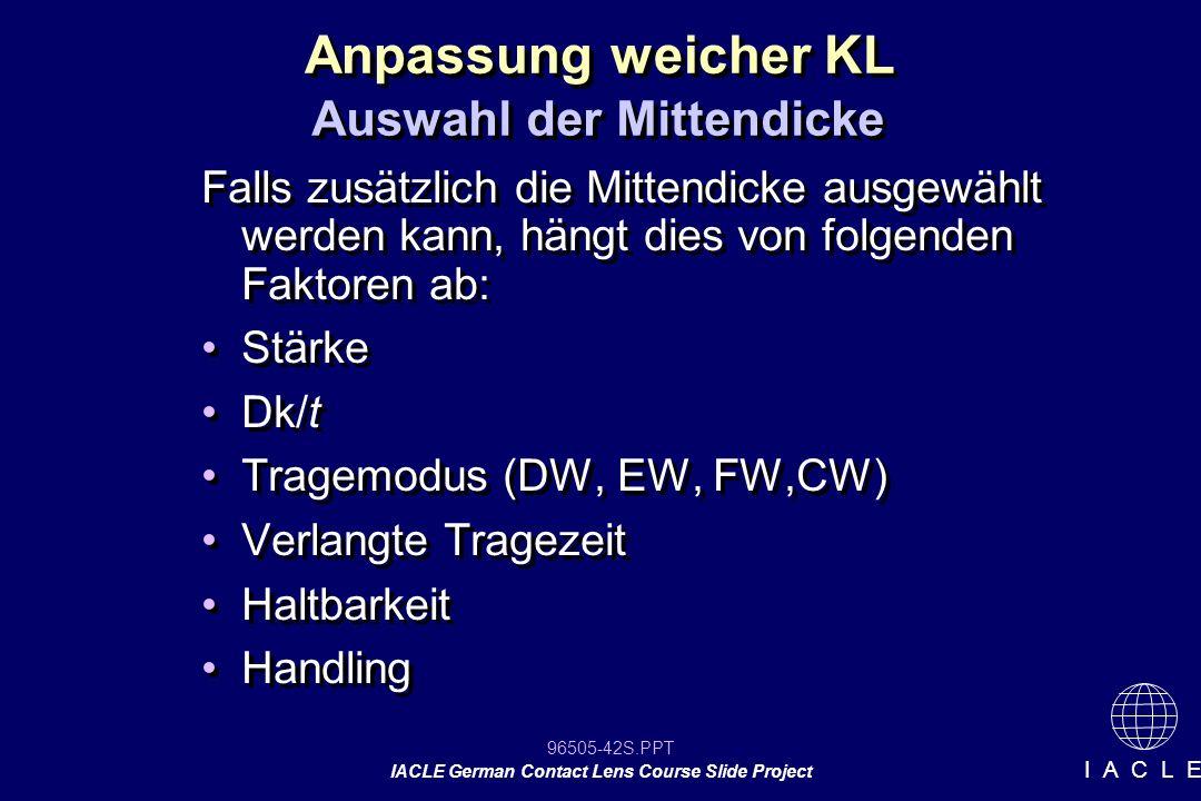 96505-42S.PPT IACLE German Contact Lens Course Slide Project I A C L E Anpassung weicher KL Auswahl der Mittendicke Falls zusätzlich die Mittendicke a