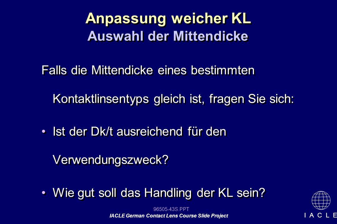 96505-43S.PPT IACLE German Contact Lens Course Slide Project I A C L E Anpassung weicher KL Auswahl der Mittendicke Falls die Mittendicke eines bestim