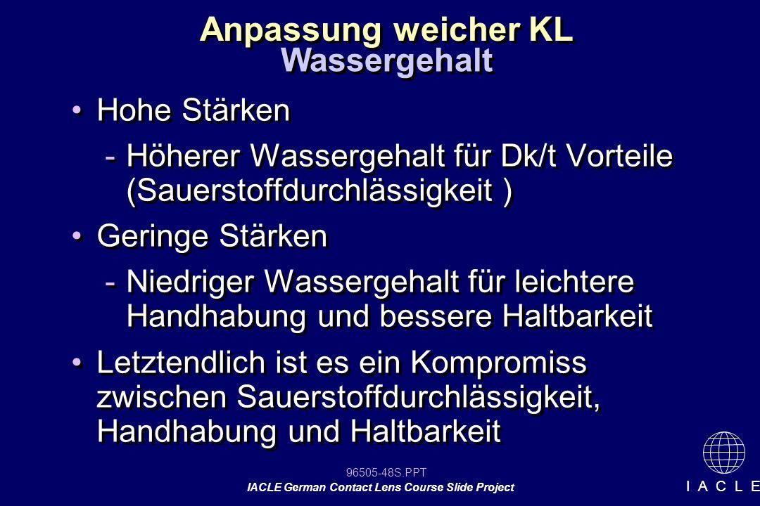96505-48S.PPT IACLE German Contact Lens Course Slide Project I A C L E Anpassung weicher KL Hohe Stärken -Höherer Wassergehalt für Dk/t Vorteile (Saue