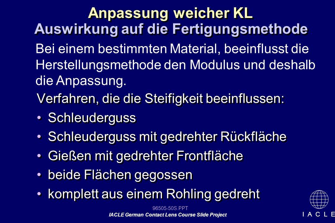 96505-50S.PPT IACLE German Contact Lens Course Slide Project I A C L E Verfahren, die die Steifigkeit beeinflussen: Schleuderguss Schleuderguss mit ge