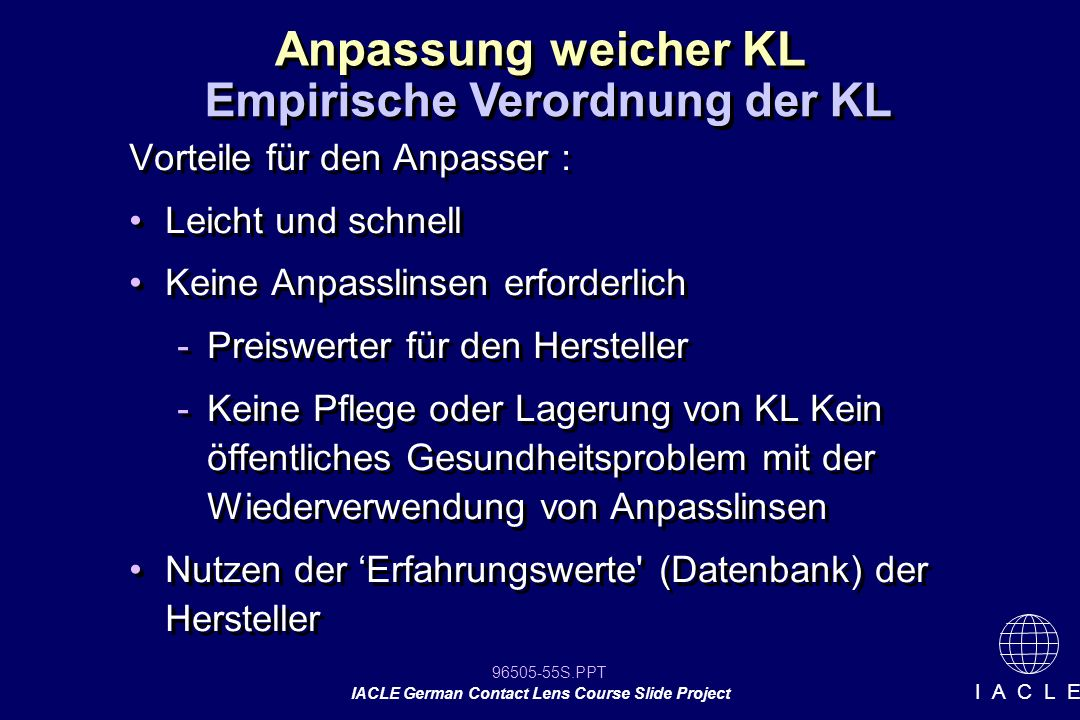 96505-55S.PPT IACLE German Contact Lens Course Slide Project I A C L E Vorteile für den Anpasser : Leicht und schnell Keine Anpasslinsen erforderlich
