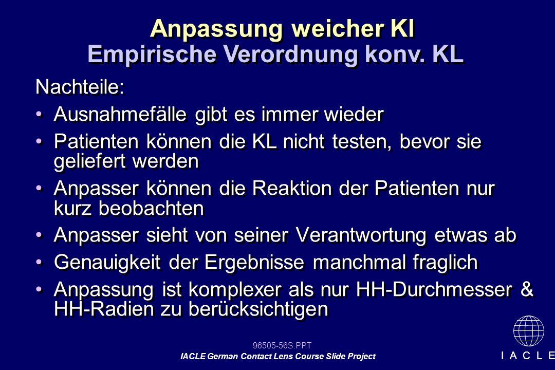 96505-56S.PPT IACLE German Contact Lens Course Slide Project I A C L E Nachteile: Ausnahmefälle gibt es immer wieder Patienten können die KL nicht tes