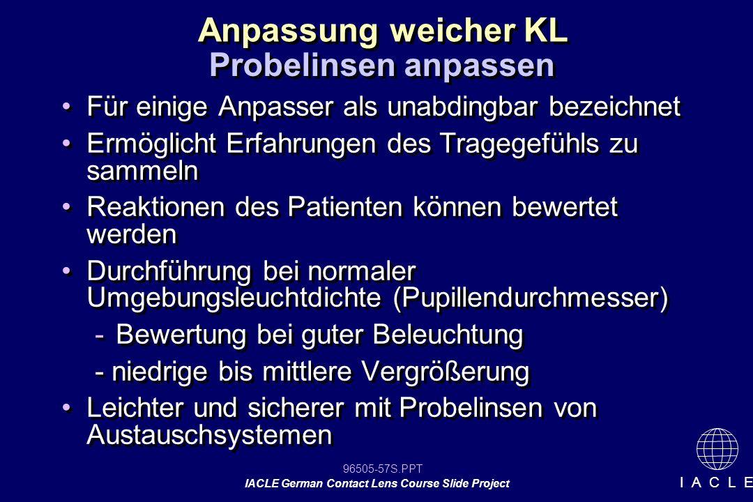 96505-57S.PPT IACLE German Contact Lens Course Slide Project I A C L E Für einige Anpasser als unabdingbar bezeichnet Ermöglicht Erfahrungen des Trage