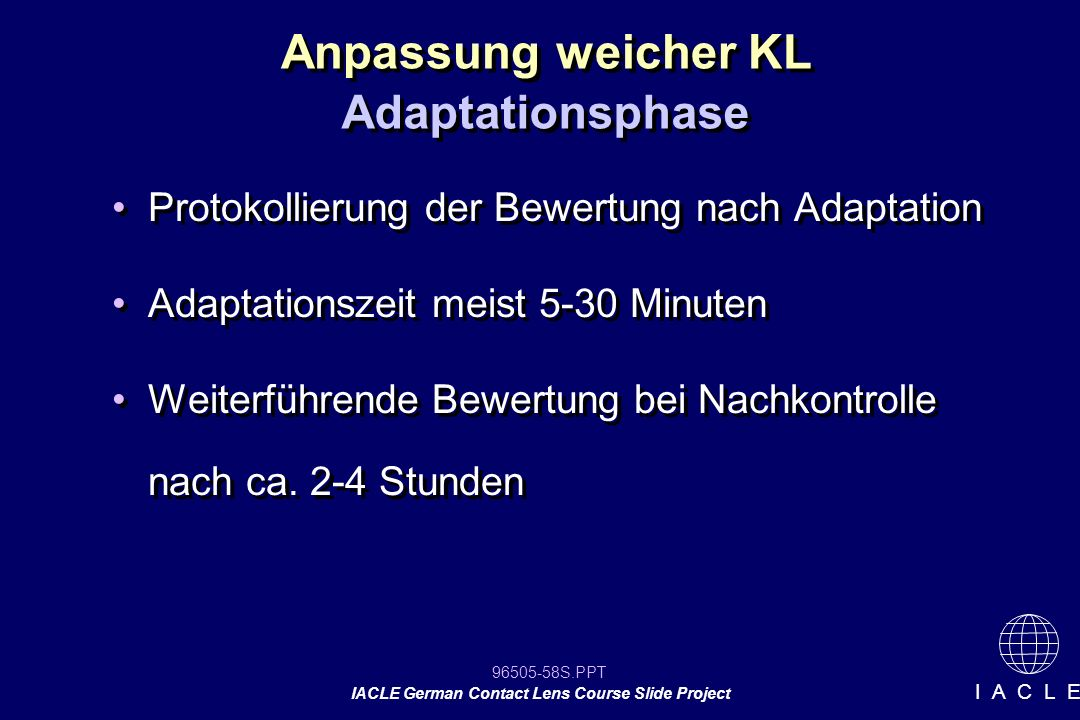 96505-58S.PPT IACLE German Contact Lens Course Slide Project I A C L E Anpassung weicher KL Adaptationsphase Protokollierung der Bewertung nach Adapta