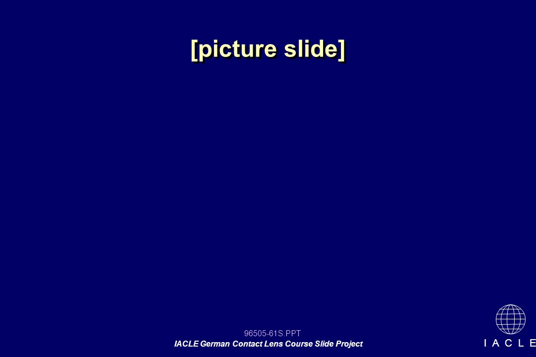 96505-61S.PPT IACLE German Contact Lens Course Slide Project I A C L E [picture slide]