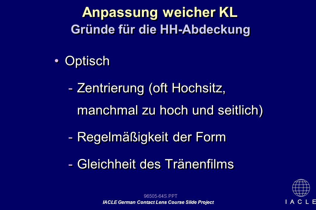 96505-64S.PPT IACLE German Contact Lens Course Slide Project I A C L E Optisch -Zentrierung (oft Hochsitz, manchmal zu hoch und seitlich) -Regelmäßigk