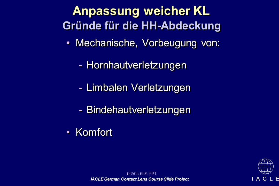 96505-65S.PPT IACLE German Contact Lens Course Slide Project I A C L E Mechanische, Vorbeugung von: -Hornhautverletzungen -Limbalen Verletzungen -Bind