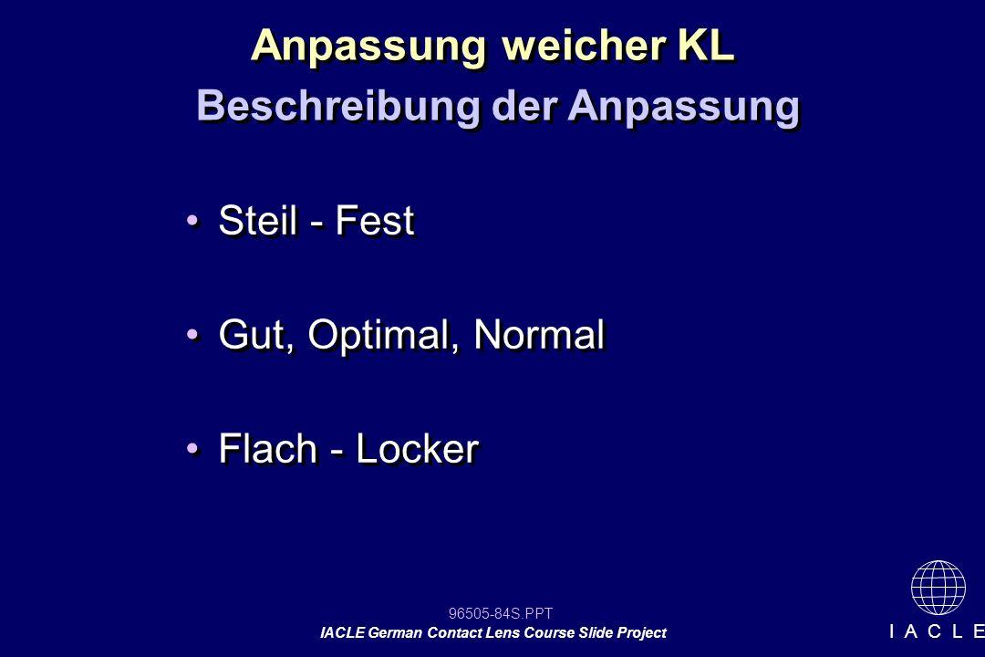 96505-84S.PPT IACLE German Contact Lens Course Slide Project I A C L E Steil - Fest Gut, Optimal, Normal Flach - Locker Steil - Fest Gut, Optimal, Nor