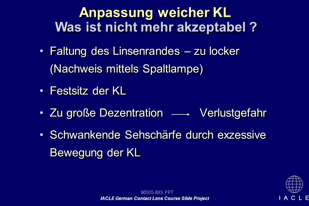 96505-88S.PPT IACLE German Contact Lens Course Slide Project I A C L E Faltung des Linsenrandes – zu locker (Nachweis mittels Spaltlampe) Festsitz der