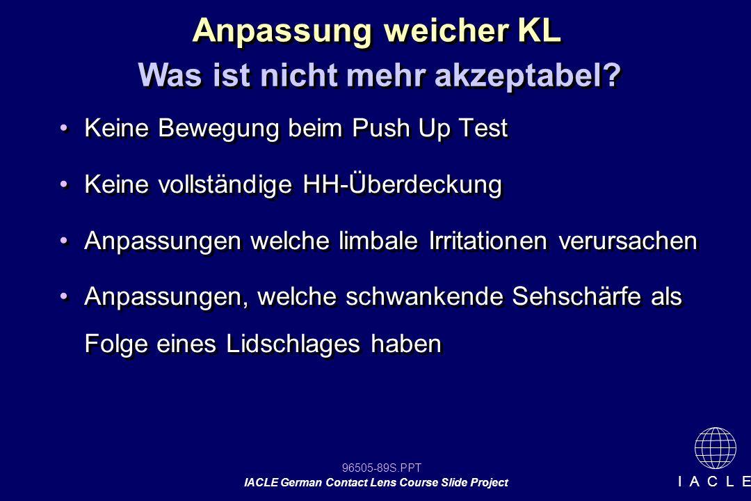 96505-89S.PPT IACLE German Contact Lens Course Slide Project I A C L E Keine Bewegung beim Push Up Test Keine vollständige HH-Überdeckung Anpassungen