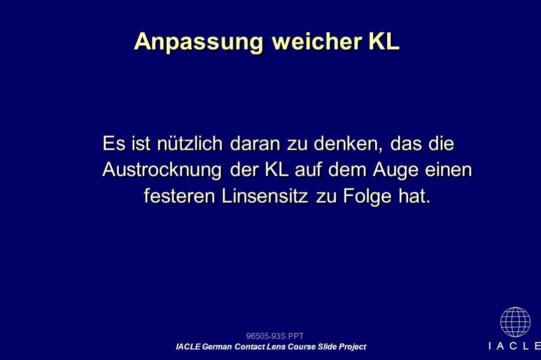 96505-93S.PPT IACLE German Contact Lens Course Slide Project I A C L E Es ist nützlich daran zu denken, das die Austrocknung der KL auf dem Auge einen