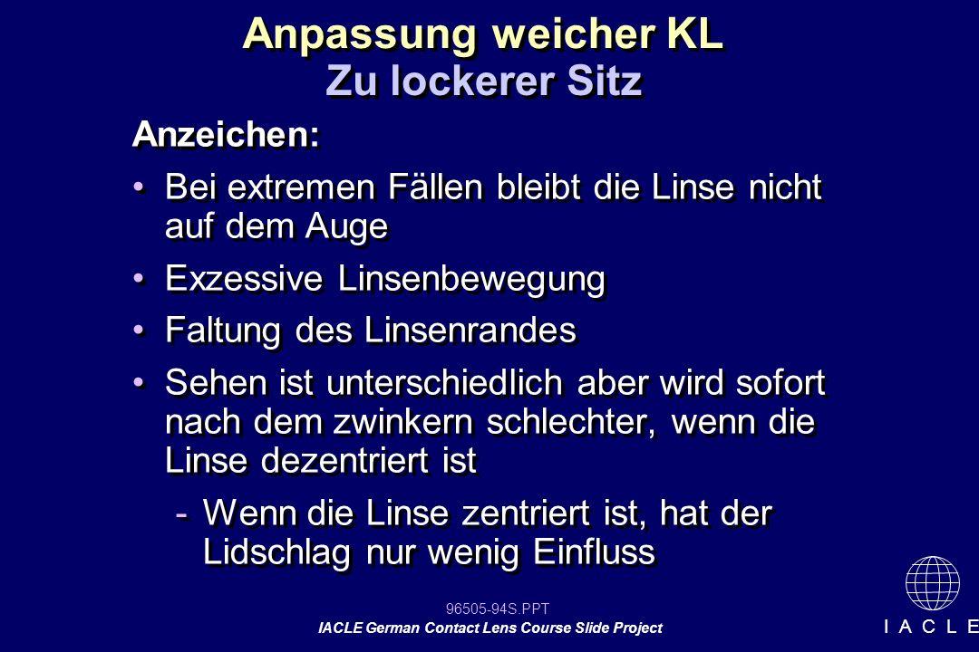 96505-94S.PPT IACLE German Contact Lens Course Slide Project I A C L E Anzeichen: Bei extremen Fällen bleibt die Linse nicht auf dem Auge Exzessive Li