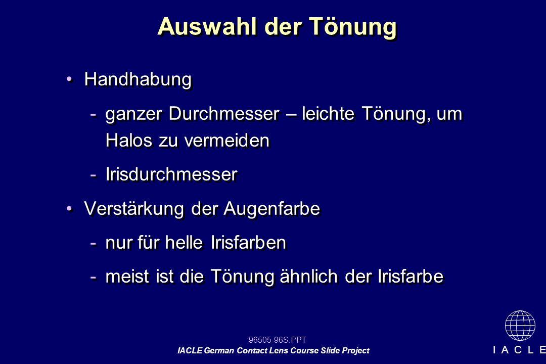 96505-96S.PPT IACLE German Contact Lens Course Slide Project I A C L E Handhabung -ganzer Durchmesser – leichte Tönung, um Halos zu vermeiden -Irisdur