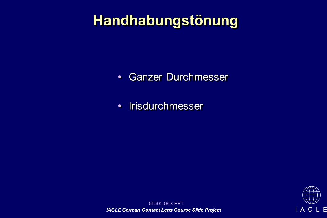 96505-98S.PPT IACLE German Contact Lens Course Slide Project I A C L E Ganzer Durchmesser Irisdurchmesser Ganzer Durchmesser Irisdurchmesser Handhabungstönung