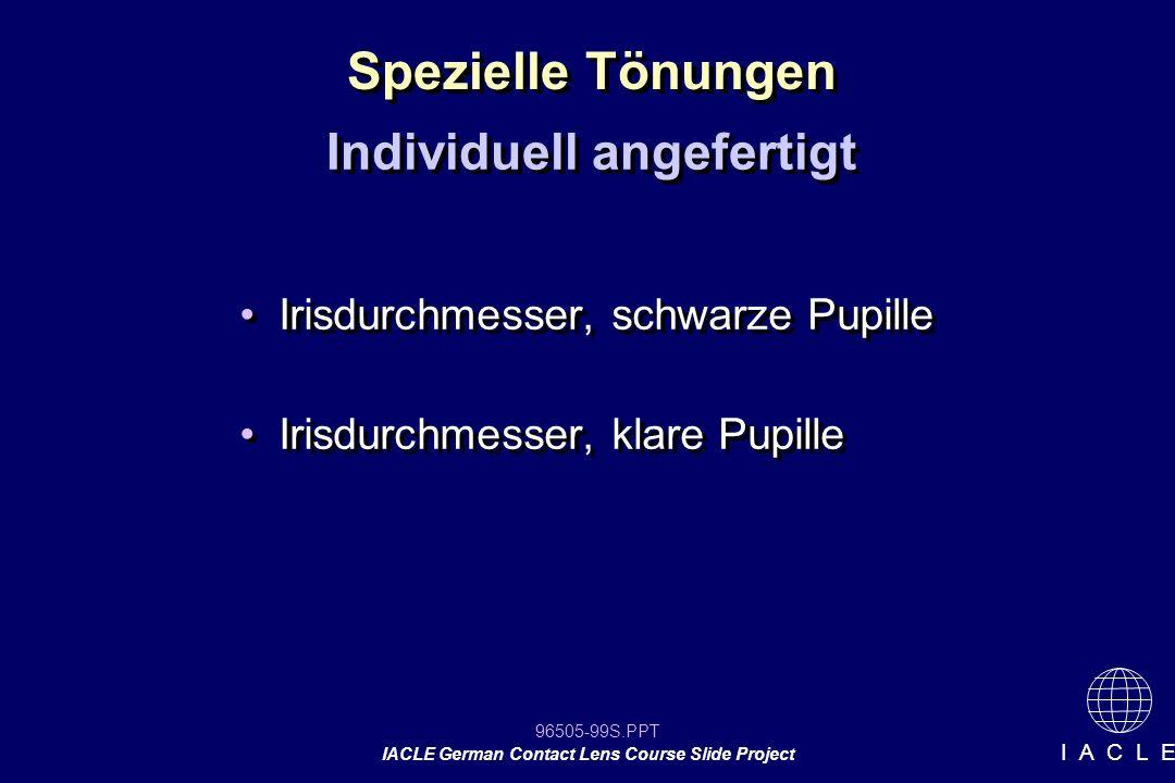 96505-99S.PPT IACLE German Contact Lens Course Slide Project I A C L E Irisdurchmesser, schwarze Pupille Irisdurchmesser, klare Pupille Irisdurchmesse