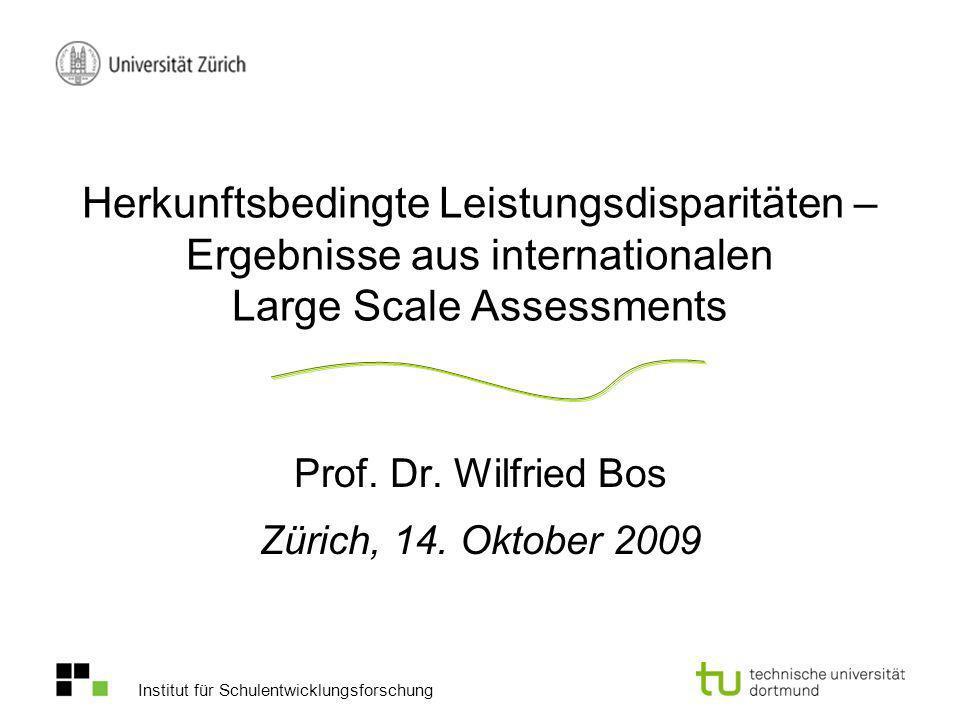 Institut für Schulentwicklungsforschung Herkunftsbedingte Leistungsdisparitäten – Ergebnisse aus internationalen Large Scale Assessments Prof. Dr. Wil