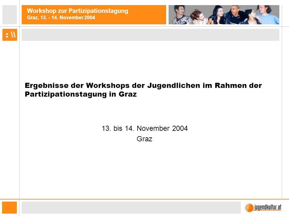 Workshop zur Partizipationstagung Graz, 13. - 14. November 2004 : \\ Ergebnisse der Workshops der Jugendlichen im Rahmen der Partizipationstagung in G