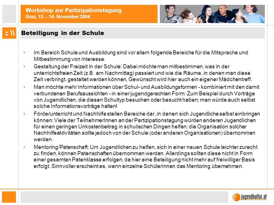 Workshop zur Partizipationstagung Graz, 13. - 14. November 2004 : \\ Beteiligung in der Schule Im Bereich Schule und Ausbildung sind vor allem folgend