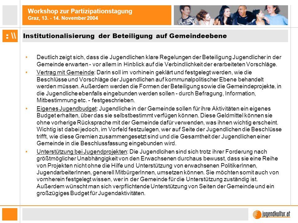 Workshop zur Partizipationstagung Graz, 13. - 14. November 2004 : \\ Institutionalisierung der Beteiligung auf Gemeindeebene Deutlich zeigt sich, dass