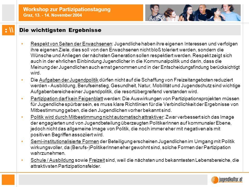 Workshop zur Partizipationstagung Graz, 13. - 14. November 2004 : \\ Die wichtigsten Ergebnisse Respekt von Seiten der Erwachsenen: Jugendliche haben