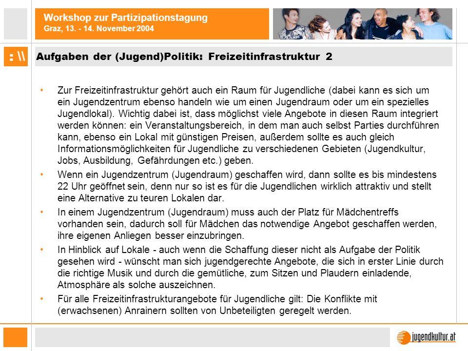 Workshop zur Partizipationstagung Graz, 13. - 14. November 2004 : \\ Aufgaben der (Jugend)Politik: Freizeitinfrastruktur 2 Zur Freizeitinfrastruktur g