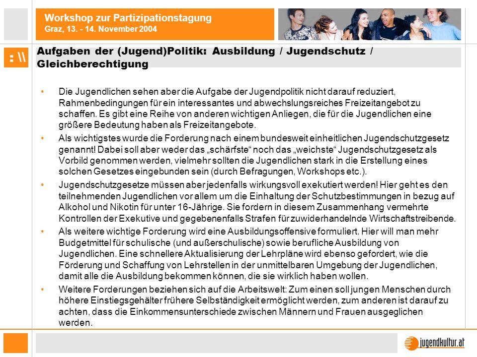 Workshop zur Partizipationstagung Graz, 13. - 14. November 2004 : \\ Aufgaben der (Jugend)Politik: Ausbildung / Jugendschutz / Gleichberechtigung Die