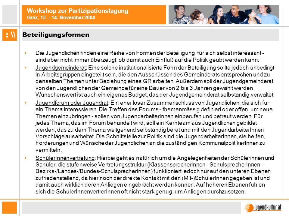 Workshop zur Partizipationstagung Graz, 13. - 14. November 2004 : \\ Beteiligungsformen Die Jugendlichen finden eine Reihe von Formen der Beteiligung