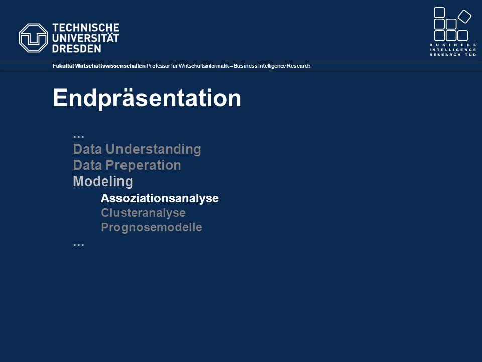 Fakultät Wirtschaftswissenschaften Professur für Wirtschaftsinformatik – Business Intelligence Research Endpräsentation … Data Understanding Data Preperation Modeling Assoziationsanalyse Clusteranalyse Prognosemodelle …