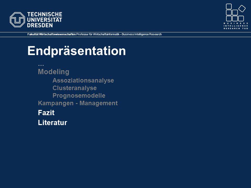 Fakultät Wirtschaftswissenschaften Professur für Wirtschaftsinformatik – Business Intelligence Research Endpräsentation … Modeling Assoziationsanalyse Clusteranalyse Prognosemodelle Kampangen - Management Fazit Literatur