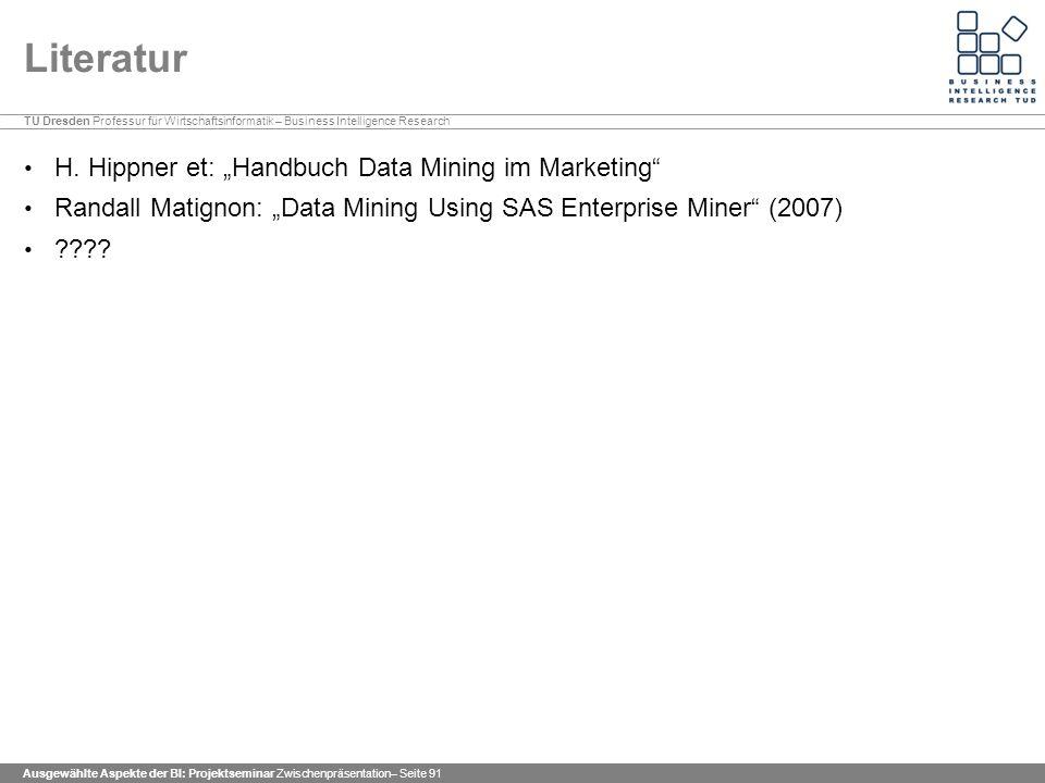 TU Dresden Professur für Wirtschaftsinformatik – Business Intelligence Research Ausgewählte Aspekte der BI: Projektseminar Zwischenpräsentation– Seite 91 Literatur H.