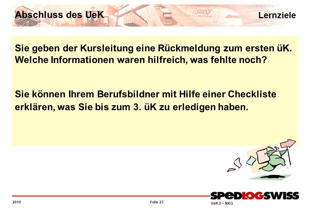 Folie 23 2010 UeK 2 – NKG Sie geben der Kursleitung eine Rückmeldung zum ersten üK. Welche Informationen waren hilfreich, was fehlte noch? Sie können